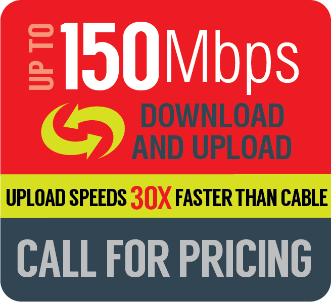 Broadband up to 150Mbps Call for pricing